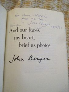 And our faces, my heart, brief as photos inscribed by John Berger