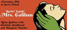 McNally Jackson Mrs Caliban event: Rivka Galchen with Christine Smallwood and Hampton Fancher