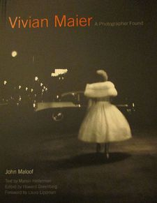 Vivian Maier: A Photographer Found excellent comprehensive monograph with a foreword by Laura Lippman